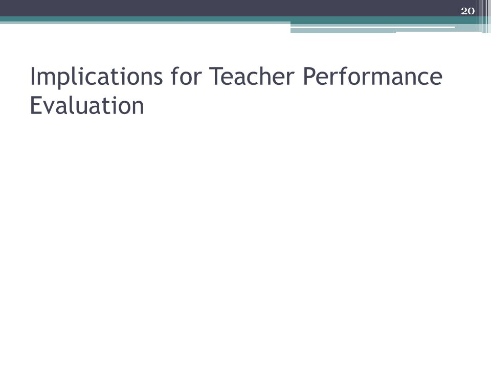 Implications for Teacher Performance Evaluation 20