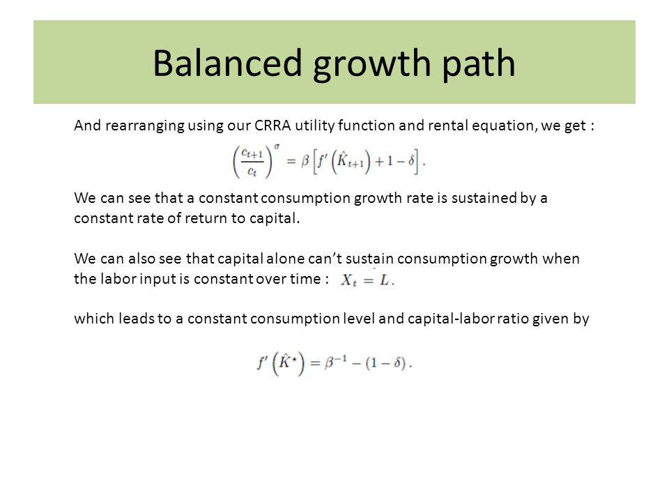 Balanced growth path We can see that a constant consumption growth rate is sustained by a constant rate of return to capital. We can also see that cap