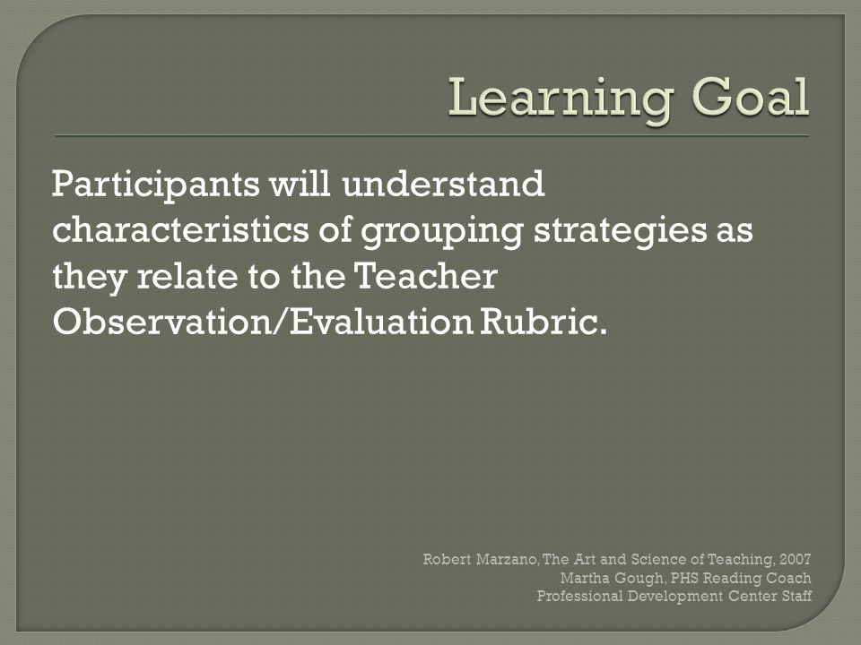  The purpose of grouping students for learning as defined by research is to provide students opportunities to practice new skills and deepen their understanding of new information.