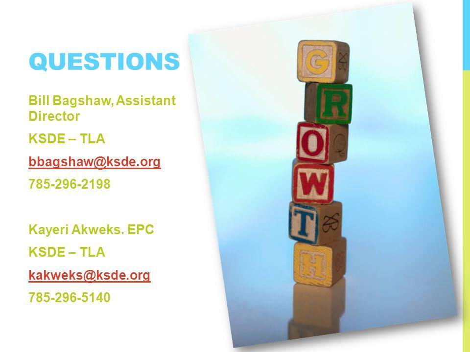 QUESTIONS Bill Bagshaw, Assistant Director KSDE – TLA bbagshaw@ksde.org 785-296-2198 Kayeri Akweks.
