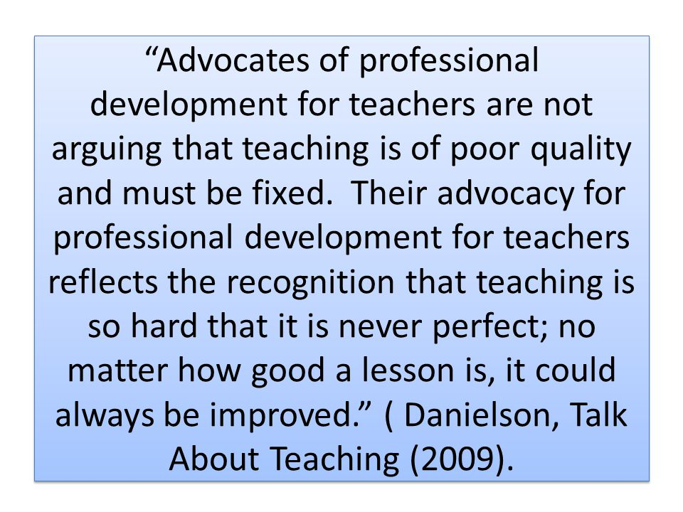 Connecting Self-Reflection to Effective Teaching Effective teachers may reflect on their work formally or informally; for example they may review a day's work mentally, keep a journal, meet regularly with a mentor or with colleagues, or assess a videotaped recording of their teaching.