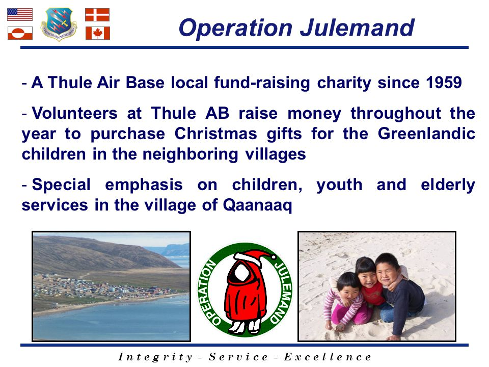 I n t e g r i t y - S e r v i c e - E x c e l l e n c e Operation Julemand Greenland - A Thule Air Base local fund-raising charity since 1959 - Volunt