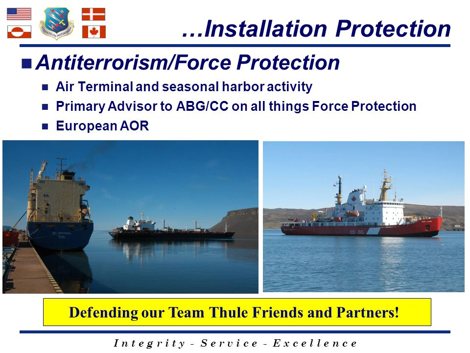 I n t e g r i t y - S e r v i c e - E x c e l l e n c e Antiterrorism/Force Protection Air Terminal and seasonal harbor activity Primary Advisor to AB
