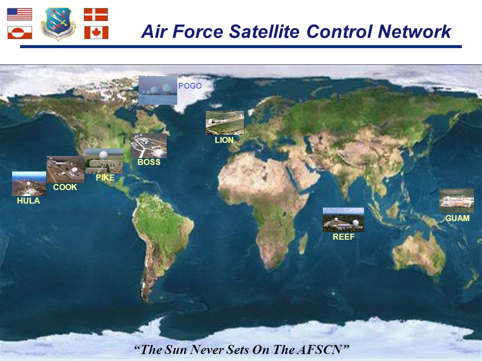 "I n t e g r i t y - S e r v i c e - E x c e l l e n c e Air Force Satellite Control Network HULA BOSS LION GUAM COOK REEF PIKE POGO ""The Sun Never Set"