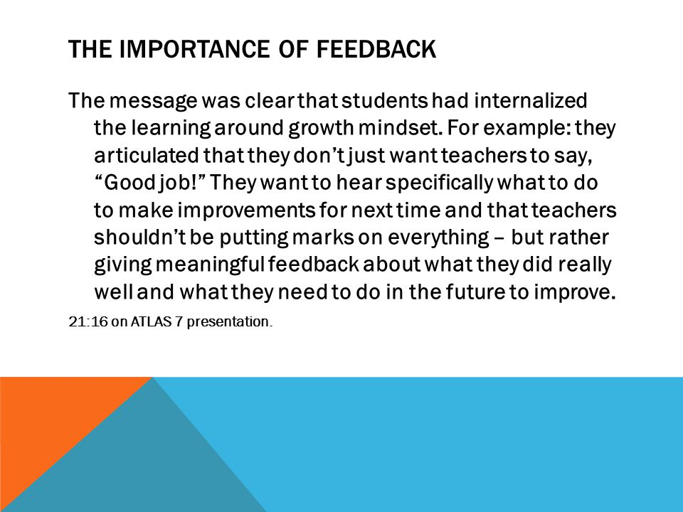 THE IMPORTANCE OF FEEDBACK The message was clear that students had internalized the learning around growth mindset. For example: they articulated that