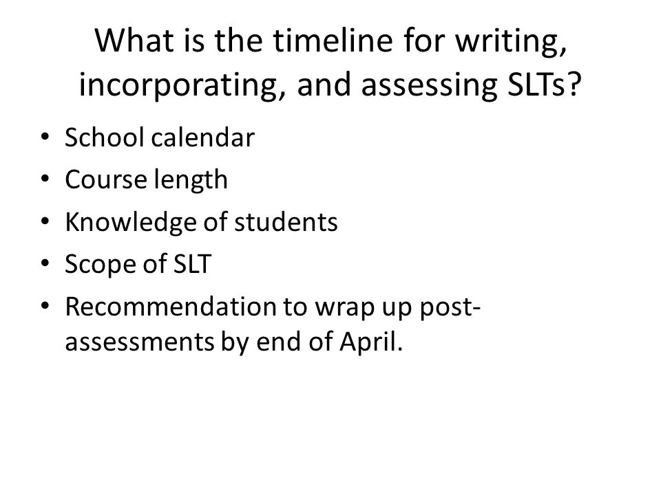 What is the timeline for writing, incorporating, and assessing SLTs.