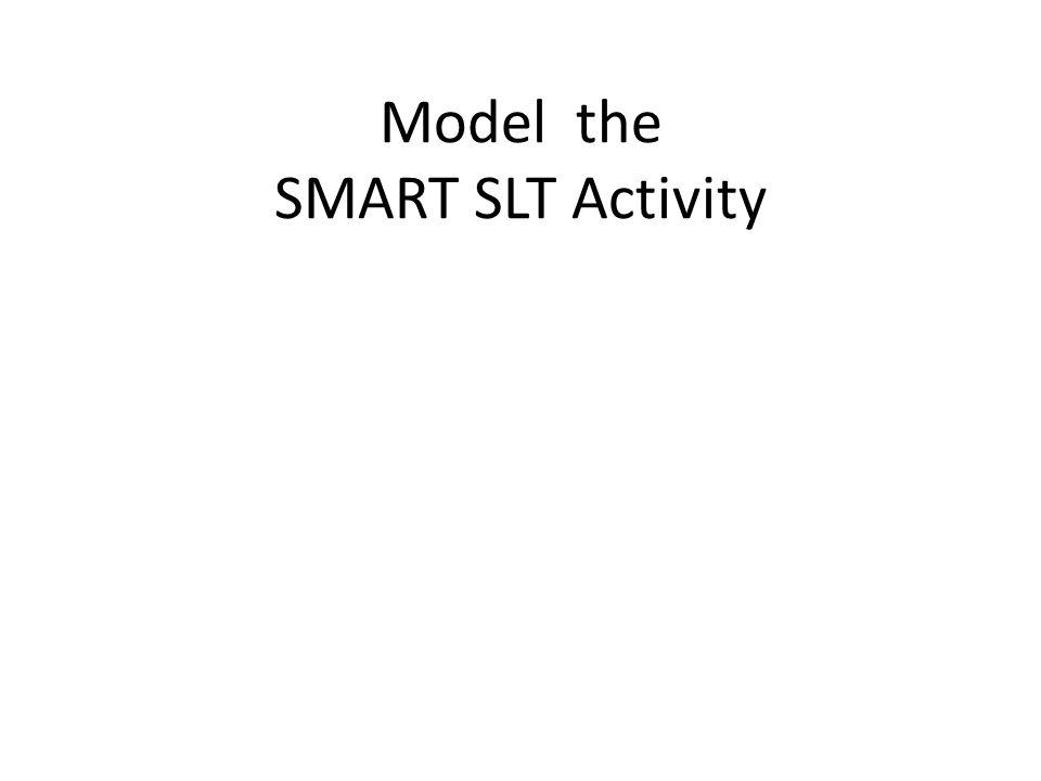 Model the SMART SLT Activity