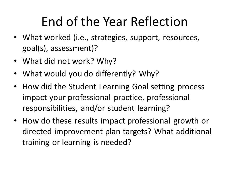 End of the Year Reflection What worked (i.e., strategies, support, resources, goal(s), assessment).