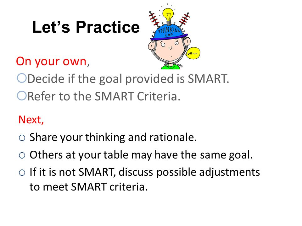 Let's Practice On your own,  Decide if the goal provided is SMART.