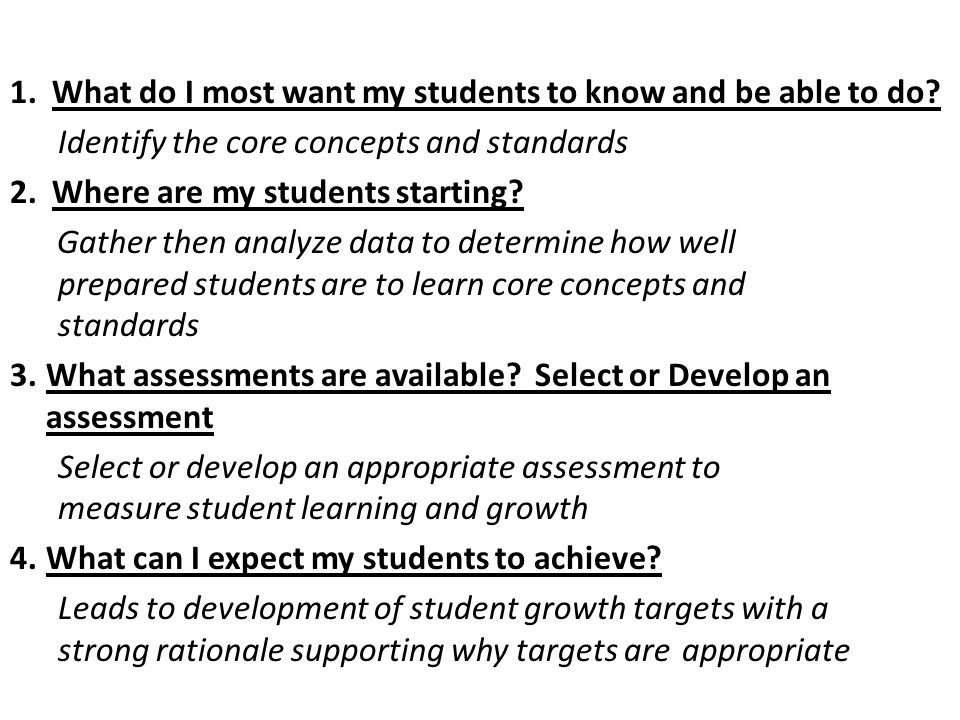 1.What do I most want my students to know and be able to do.