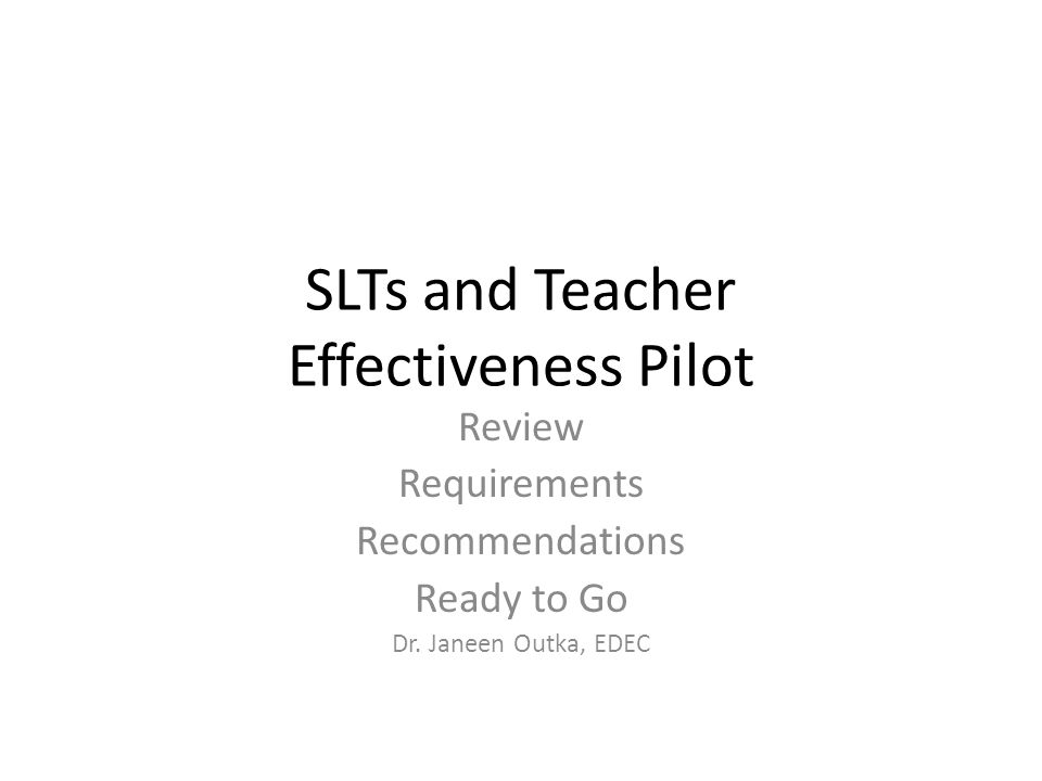 SLTs and Teacher Effectiveness Pilot Review Requirements Recommendations Ready to Go Dr.
