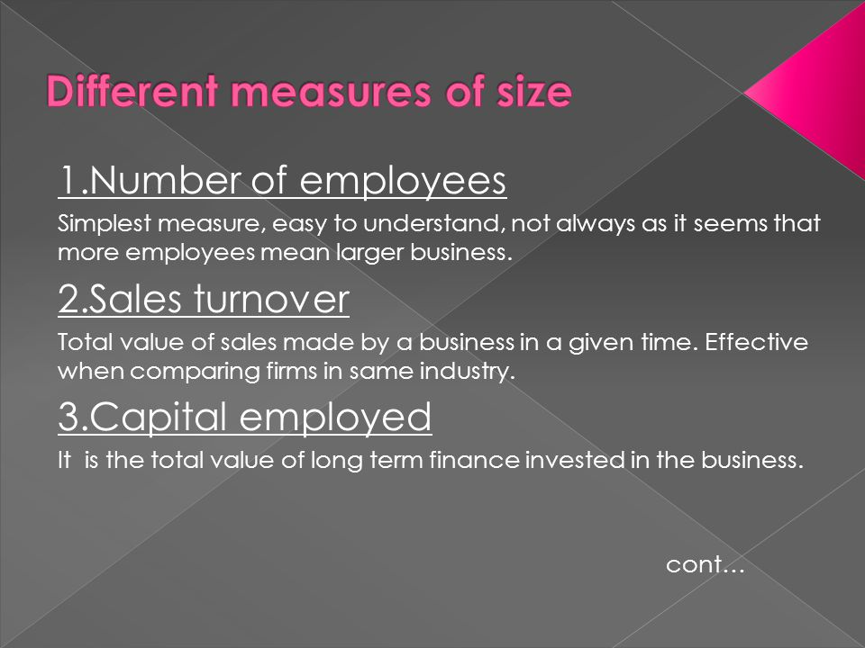 1.Number of employees Simplest measure, easy to understand, not always as it seems that more employees mean larger business. 2.Sales turnover Total va