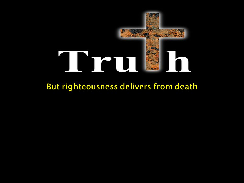But righteousness delivers from death