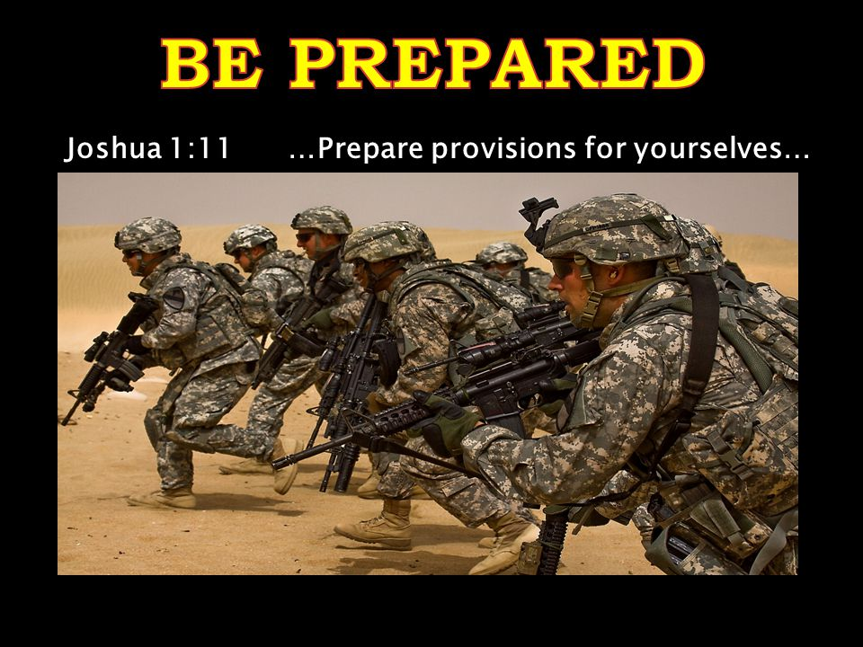 Joshua 1:11 …Prepare provisions for yourselves…