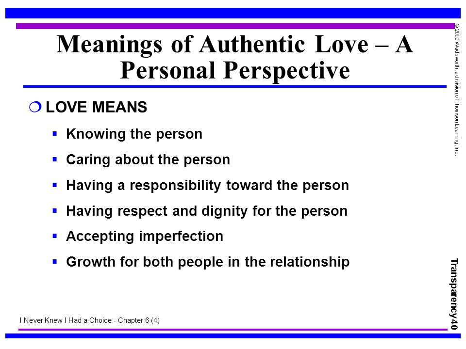 Transparency 40 © 2002 Wadsworth, a division of Thomson Learning, Inc. Meanings of Authentic Love – A Personal Perspective  LOVE MEANS  Knowing the