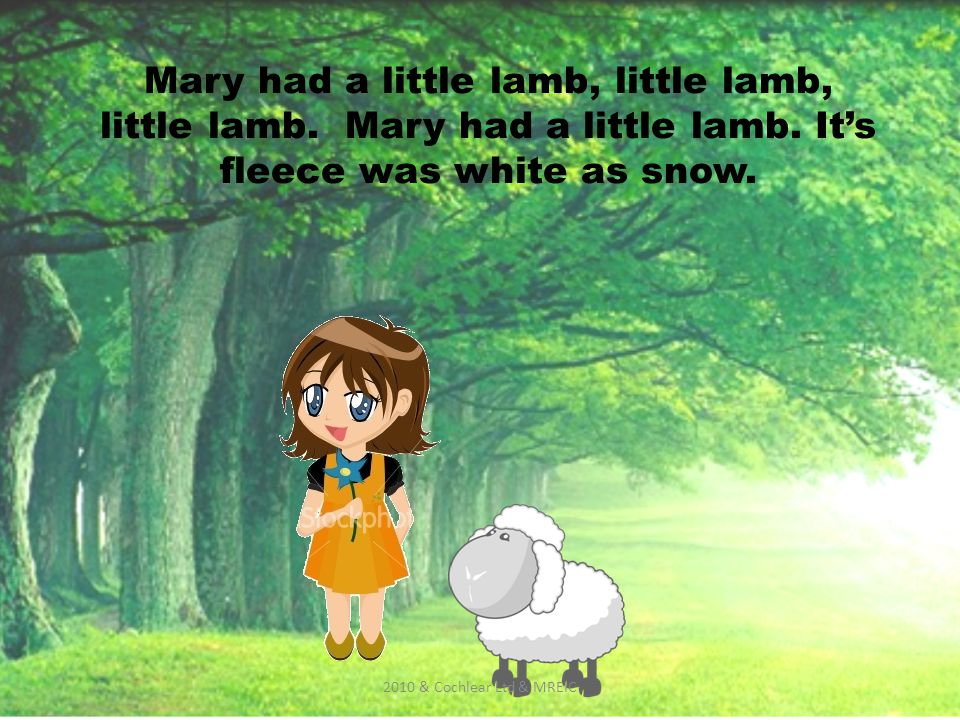 Mary had a little lamb, little lamb, little lamb. Mary had a little lamb.