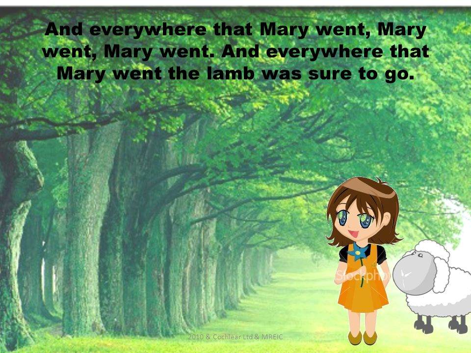 And everywhere that Mary went, Mary went, Mary went.