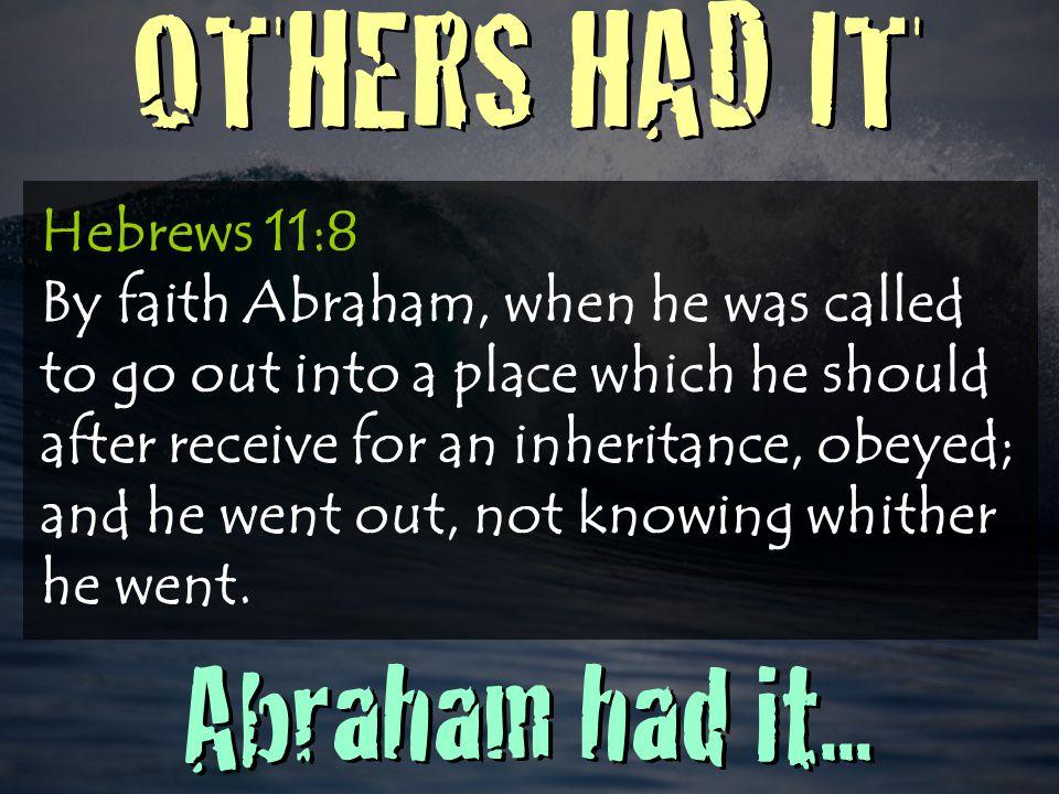 OTHERS HAD IT Abraham had it...