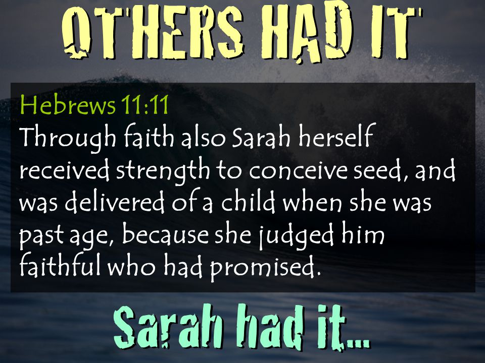 OTHERS HAD IT Sarah had it...