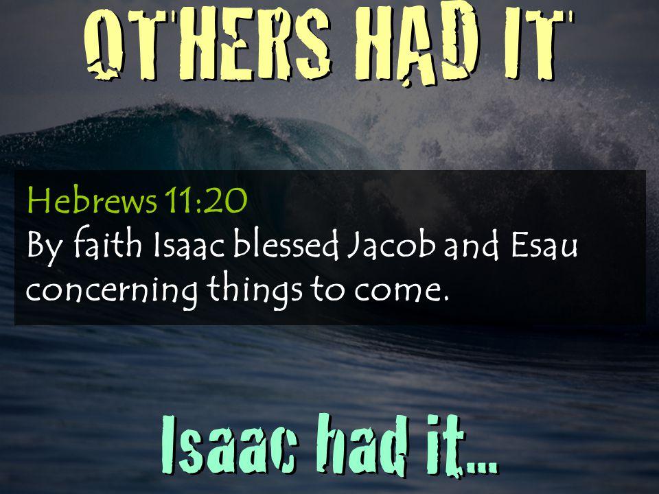 OTHERS HAD IT Isaac had it...
