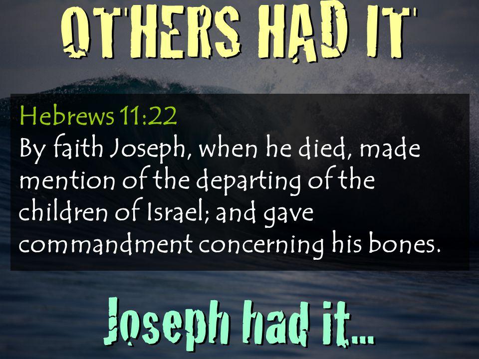 OTHERS HAD IT Joseph had it...