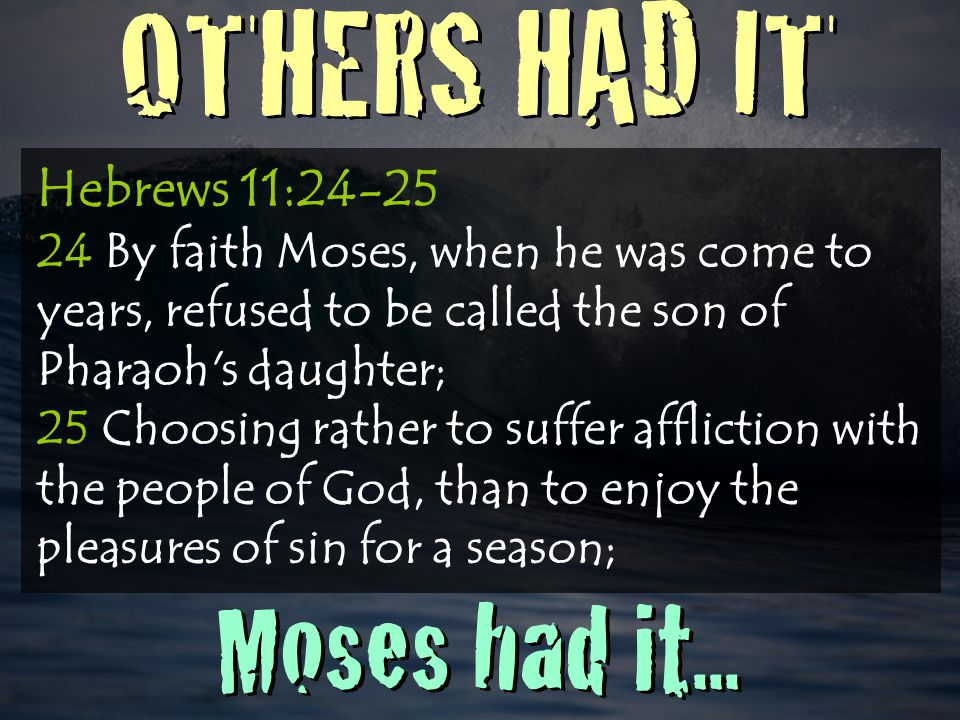 OTHERS HAD IT Moses had it...