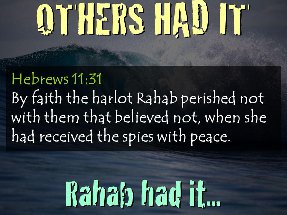 OTHERS HAD IT Rahab had it...