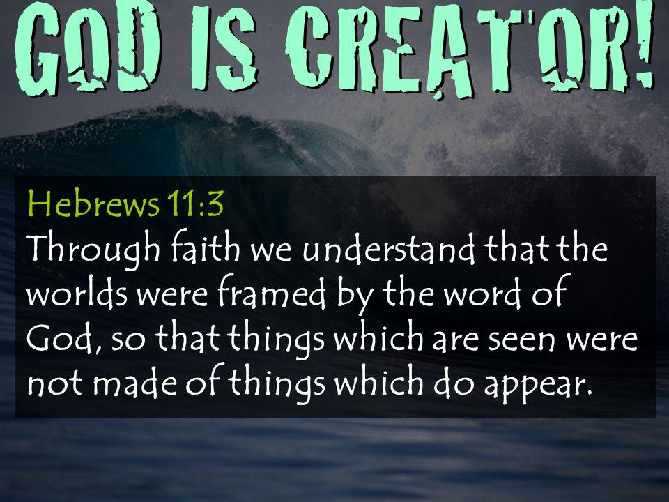 GOD IS CREATOR.