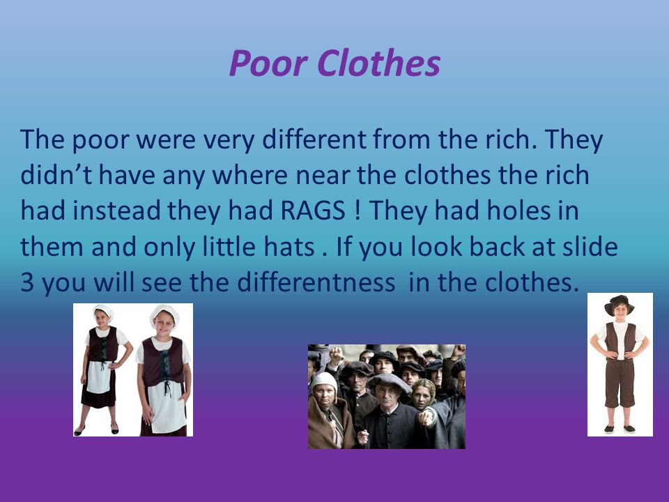 Poor Clothes The poor were very different from the rich.