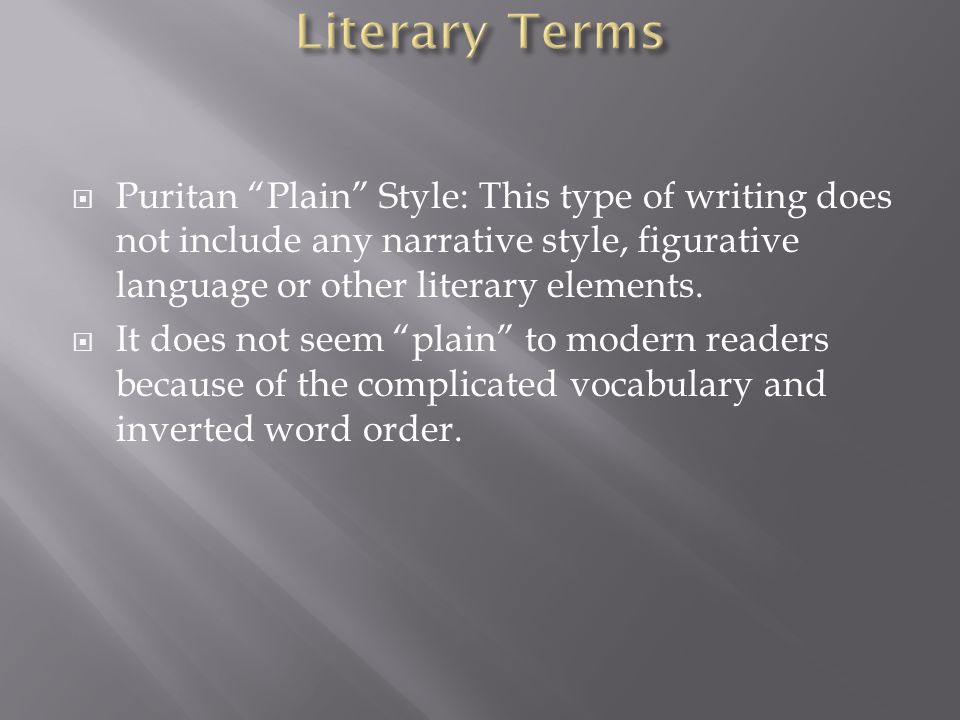  Puritan Plain Style: This type of writing does not include any narrative style, figurative language or other literary elements.