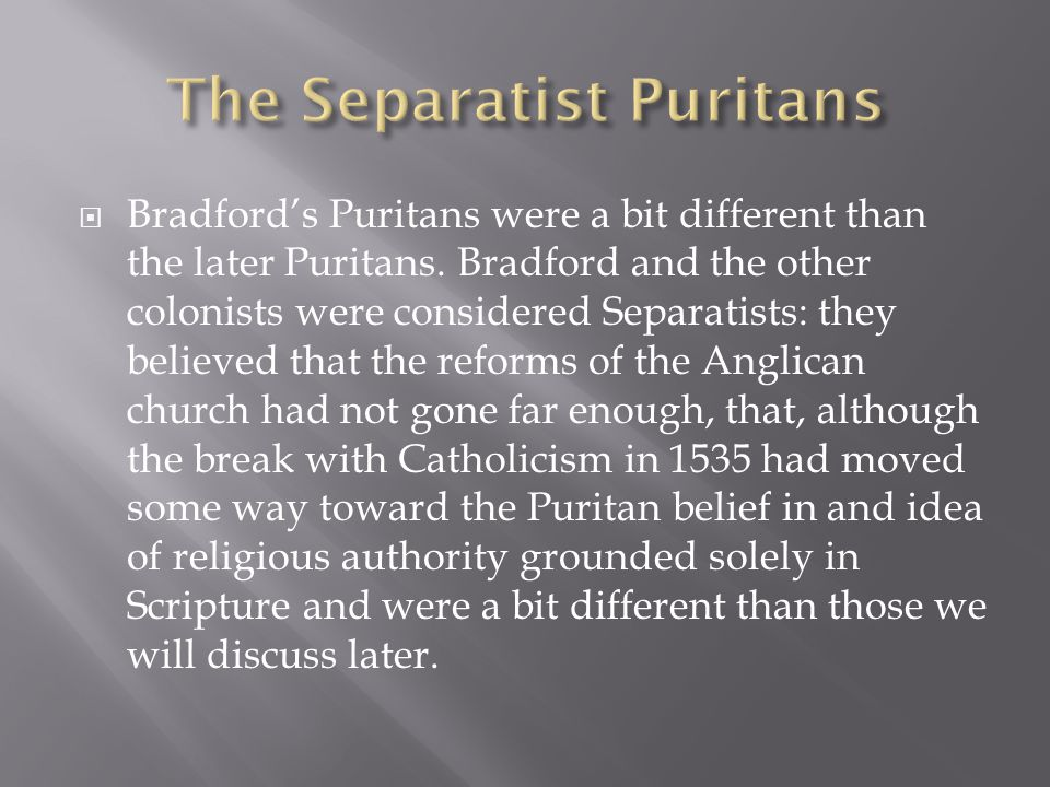  Bradford's Puritans were a bit different than the later Puritans.