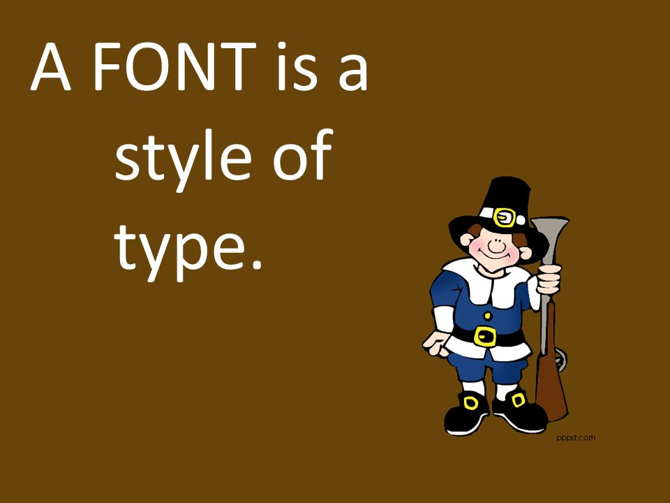 A FONT is a style of type.