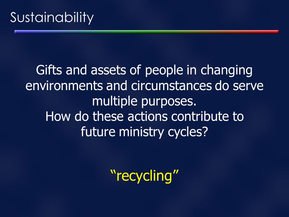 Sustainability Gifts and assets of people in changing environments and circumstances do serve multiple purposes. How do these actions contribute to fu