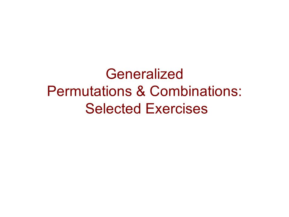 Generalized Permutations & Combinations: Selected Exercises