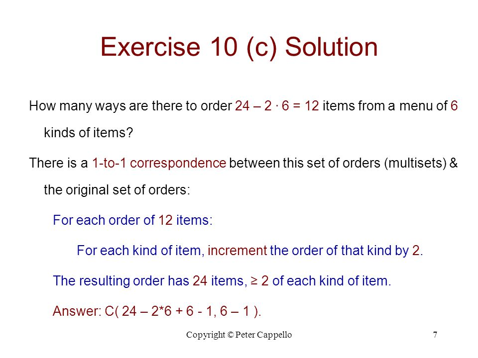 Copyright © Peter Cappello7 Exercise 10 (c) Solution How many ways are there to order 24 – 2.