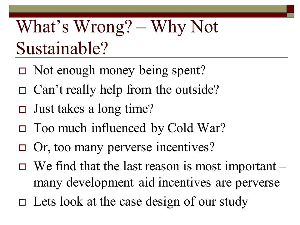 What's Wrong. – Why Not Sustainable.  Not enough money being spent.
