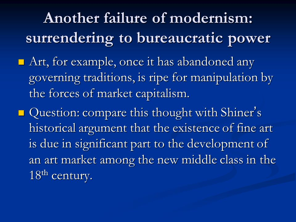 Another failure of modernism: surrendering to bureaucratic power Art, for example, once it has abandoned any governing traditions, is ripe for manipul