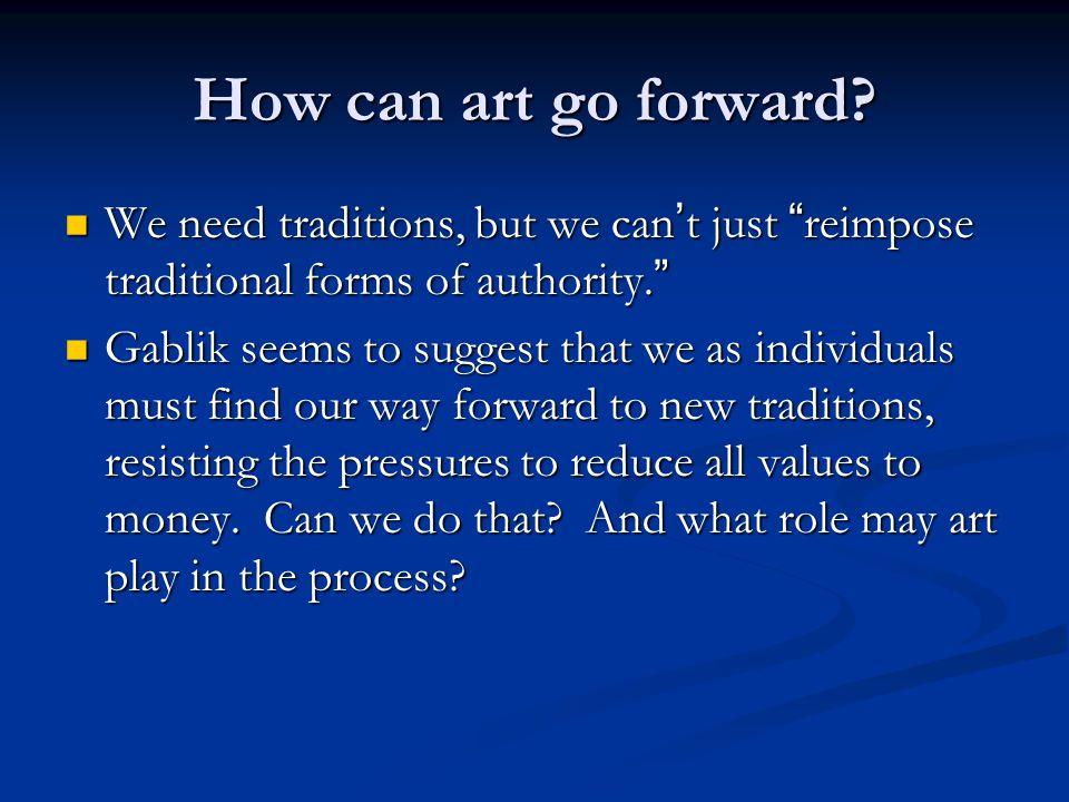 How can art go forward.