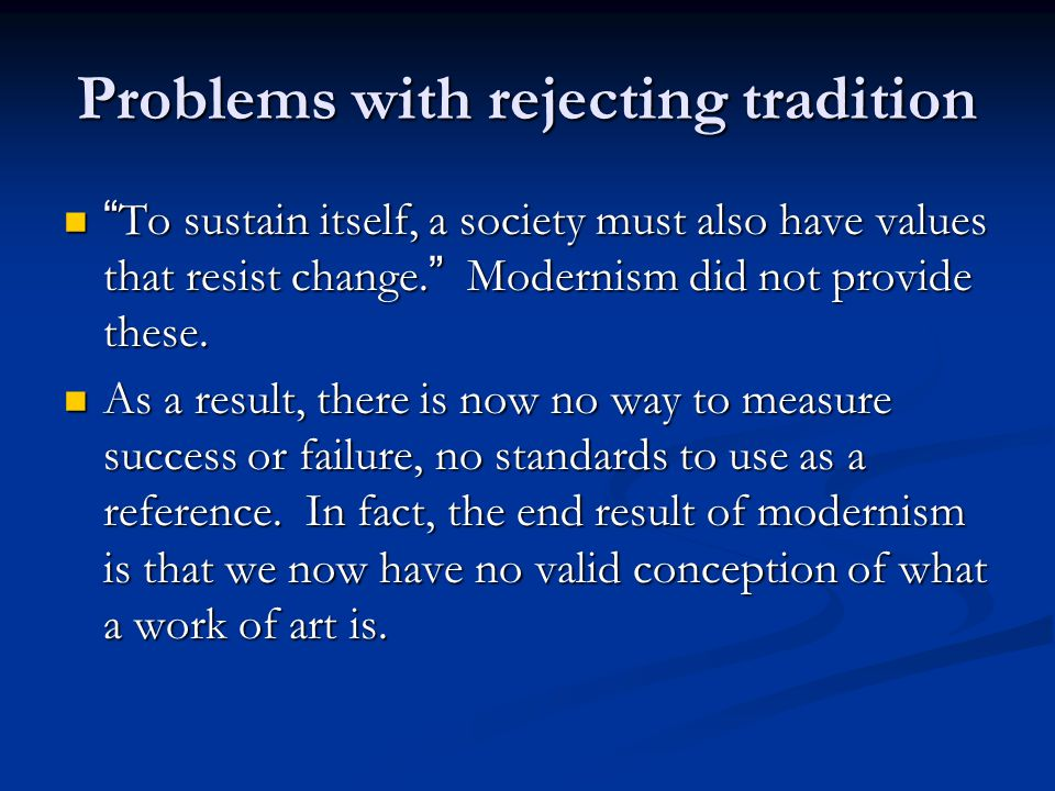 Problems with rejecting tradition To sustain itself, a society must also have values that resist change.