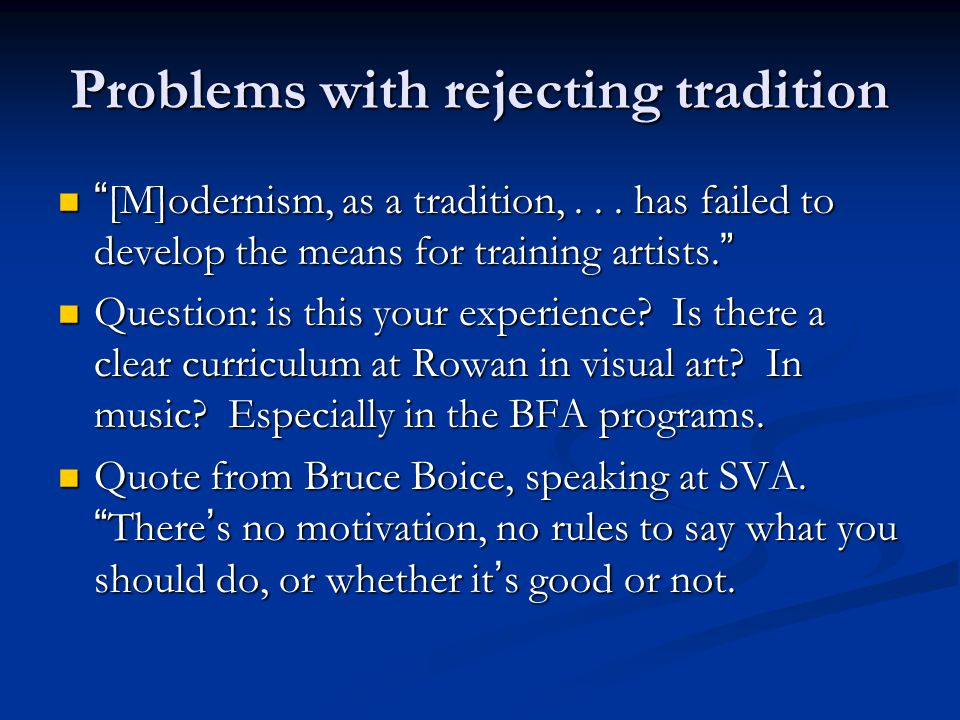 """Problems with rejecting tradition """" [M]odernism, as a tradition,... has failed to develop the means for training artists. """" """" [M]odernism, as a tradit"""