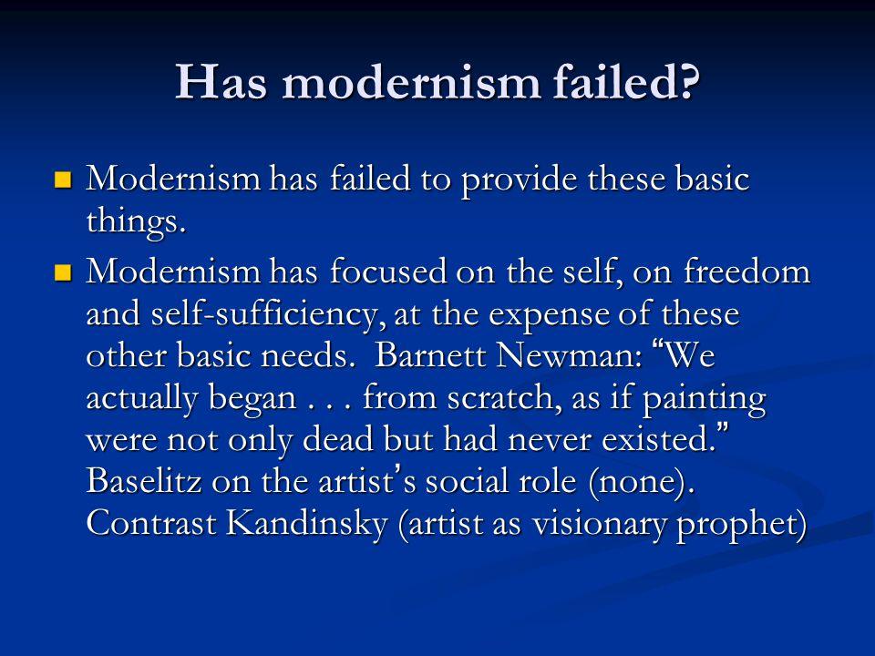 Has modernism failed? Modernism has failed to provide these basic things. Modernism has failed to provide these basic things. Modernism has focused on