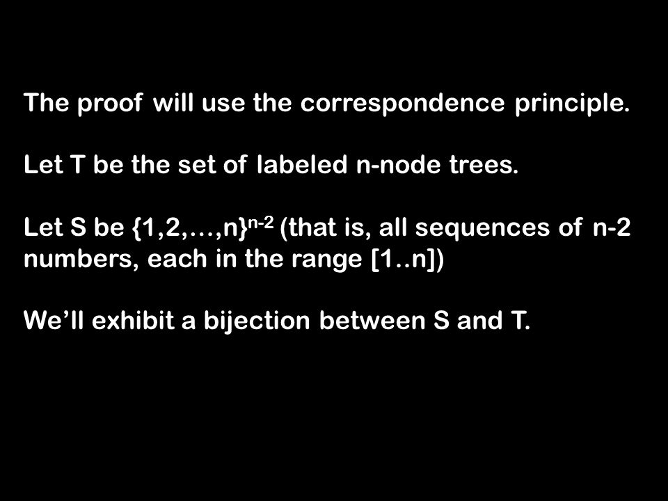 The proof will use the correspondence principle. Let T be the set of labeled n-node trees.