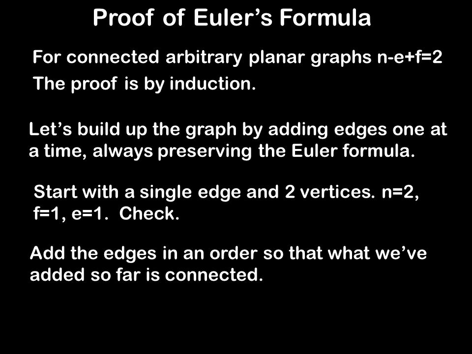 Proof of Euler's Formula The proof is by induction.