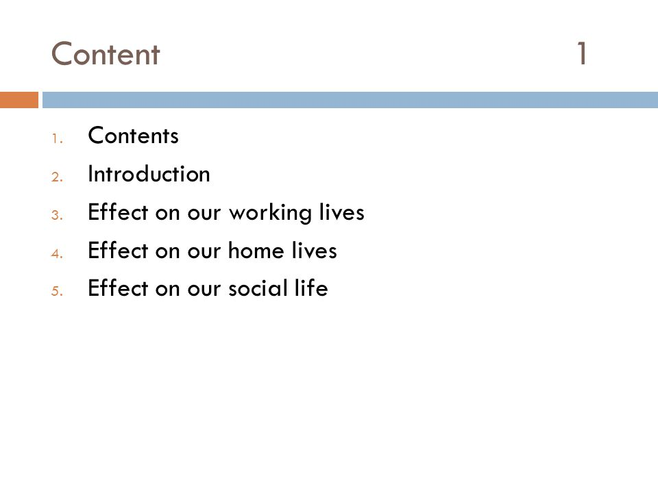 Content 1 1. Contents 2. Introduction 3. Effect on our working lives 4. Effect on our home lives 5. Effect on our social life