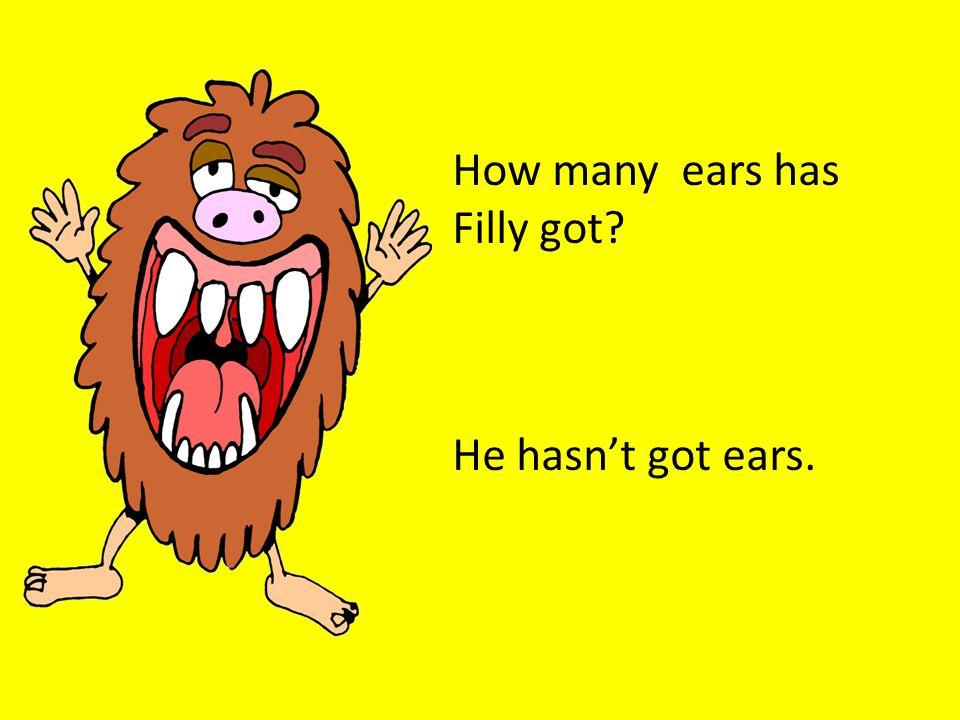 How many ears has Jasmine got? She has got two ears.