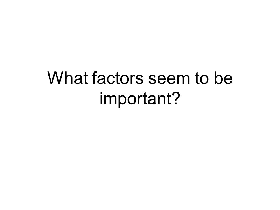 What factors seem to be important?