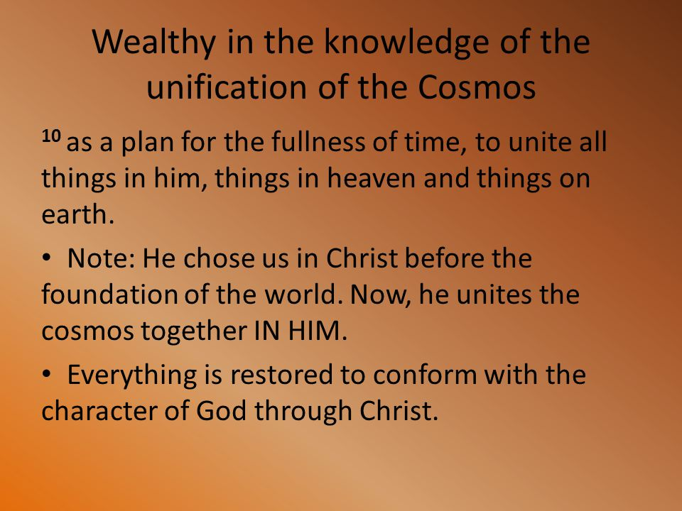 Wealthy in the knowledge of the unification of the Cosmos 10 as a plan for the fullness of time, to unite all things in him, things in heaven and thin