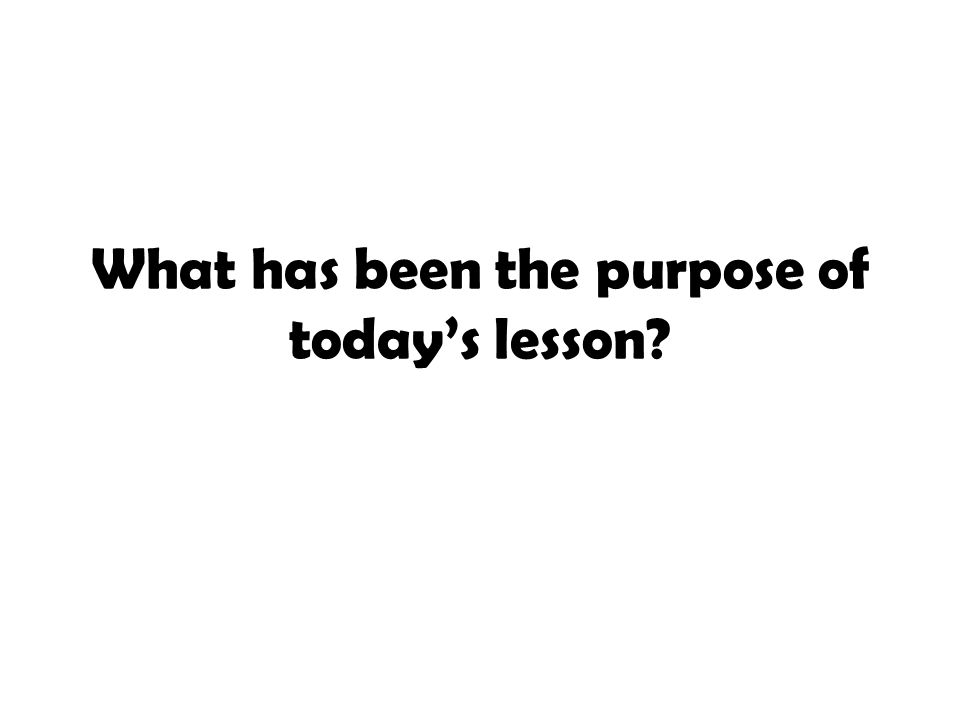 What has been the purpose of today's lesson?