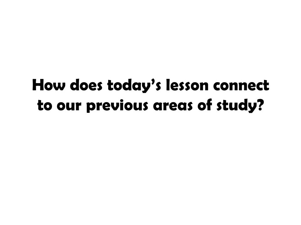 How does today's lesson connect to our previous areas of study?