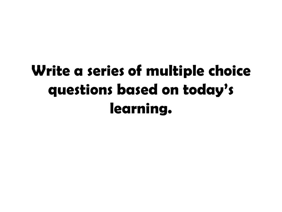 Write a series of multiple choice questions based on today's learning.